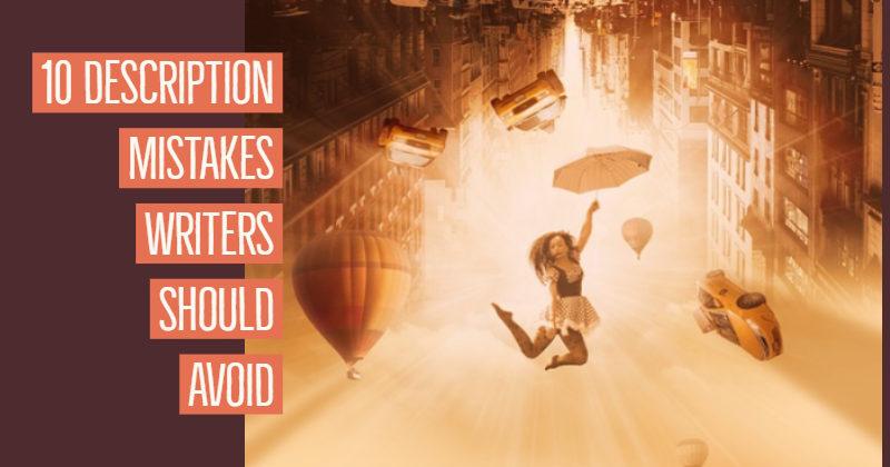 10 Description Mistakes Writers Should Avoid