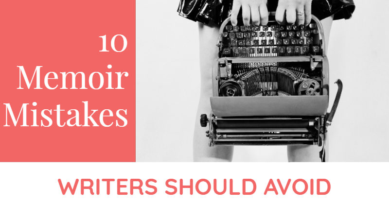 10 Memoir Mistakes Writers Should Avoid At All Costs