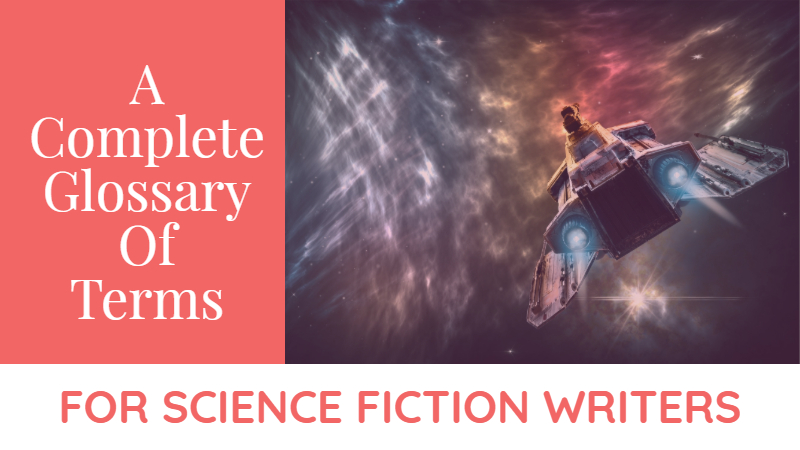 A Complete Glossary Of Terms For Science Fiction Writers