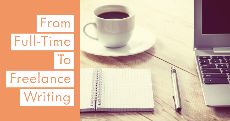 From Full-Time To Freelance Writing: Ways To Cope