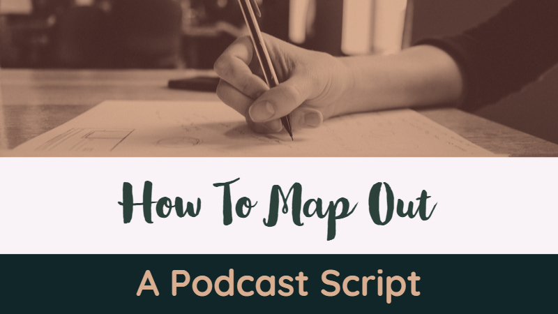 How To Map Out A Podcast Script