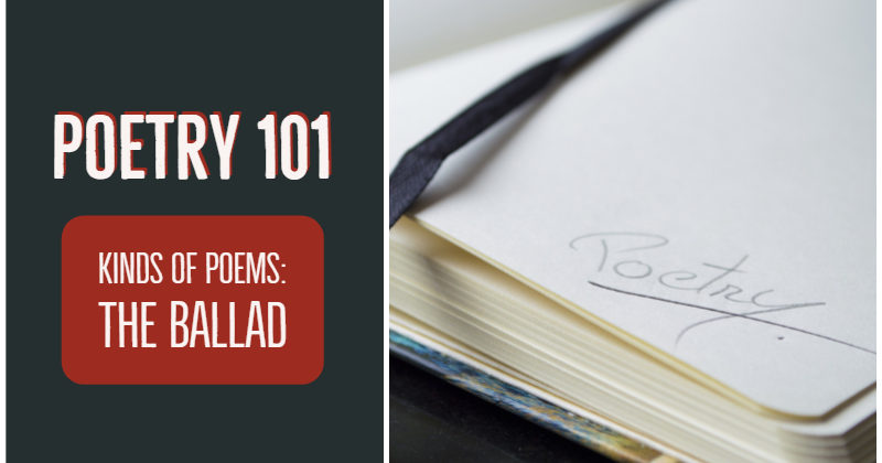 Poetry 101: Kinds Of Poems: The Ballad