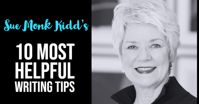 Sue Monk Kidd - 10 Most Helpful Writing Tips