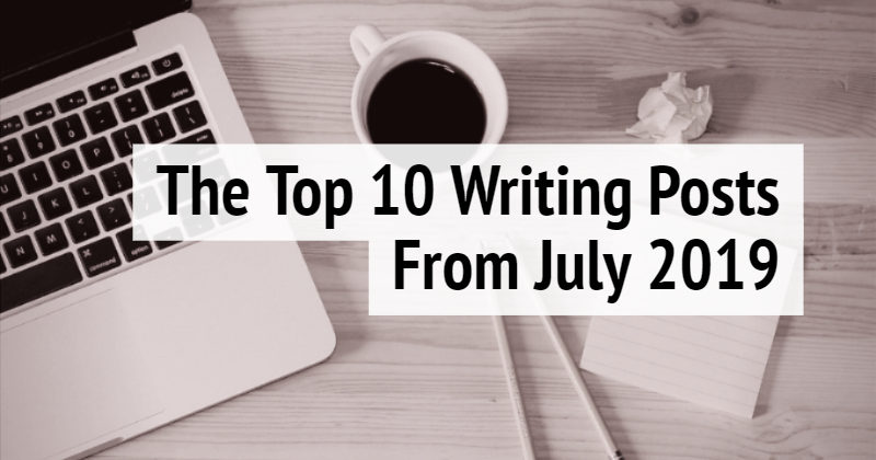 The Top 10 Writing Posts July 2019