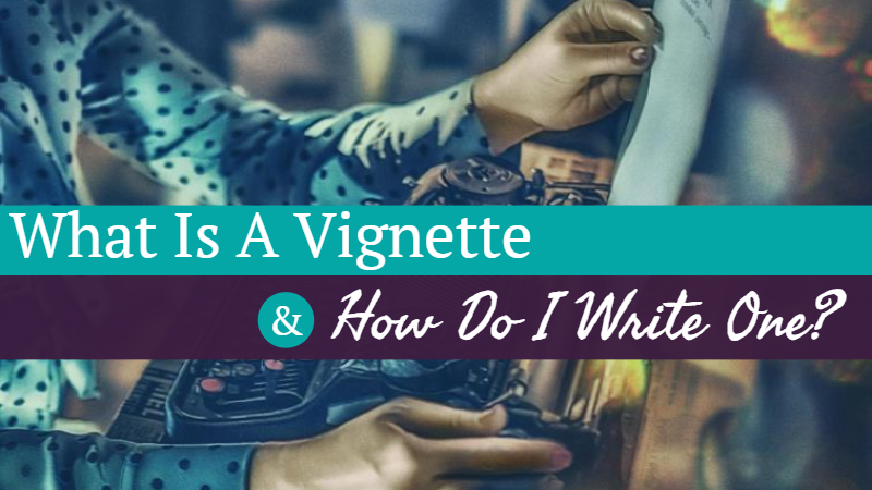 What Is A Vignette & How Do I Write One?