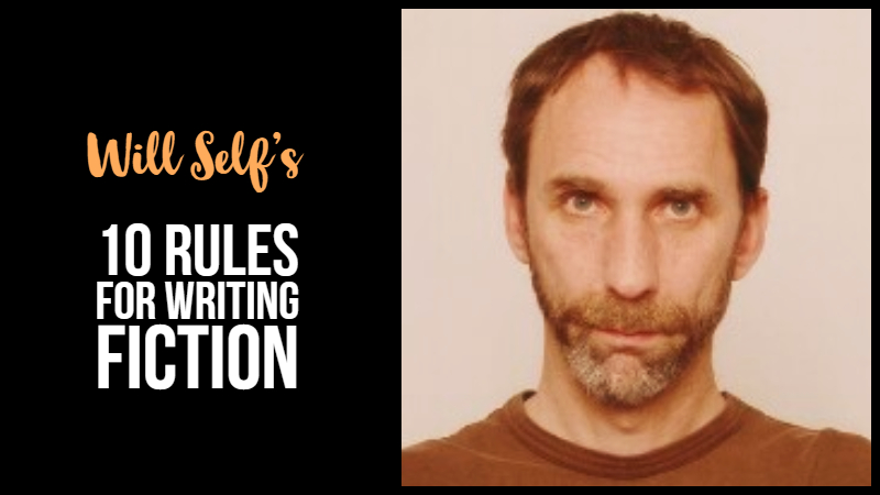 Will Self's 10 Rules For Writing Fiction