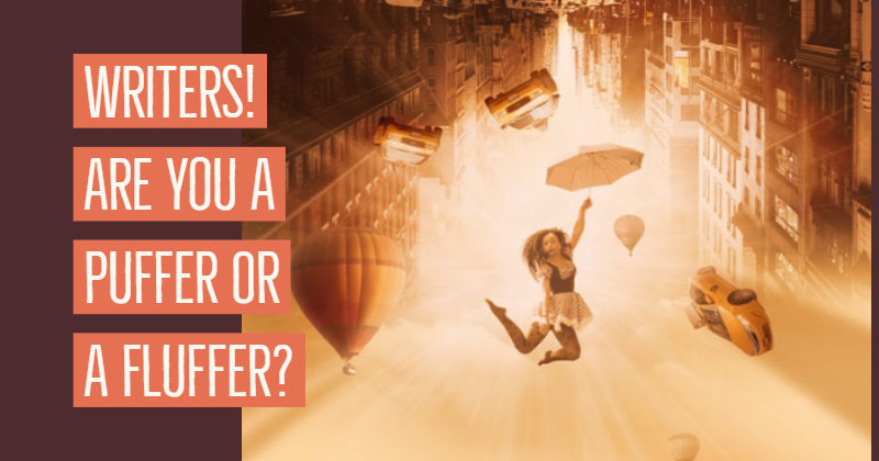 Writers! Are You A Puffer Or A Fluffer?