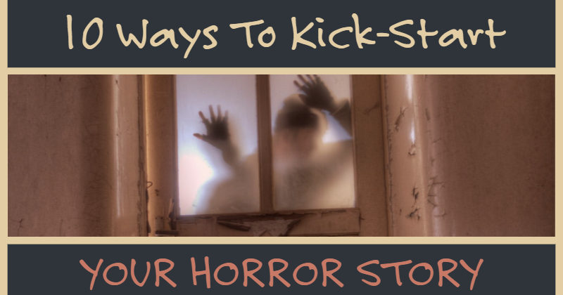 10 Ways To Kick-Start Your Horror Story