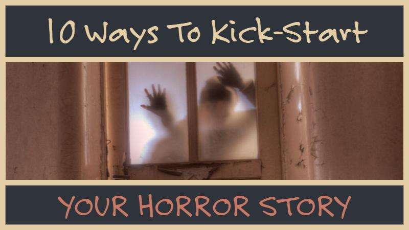 10 Ways To Kick-Start Your Horror Story