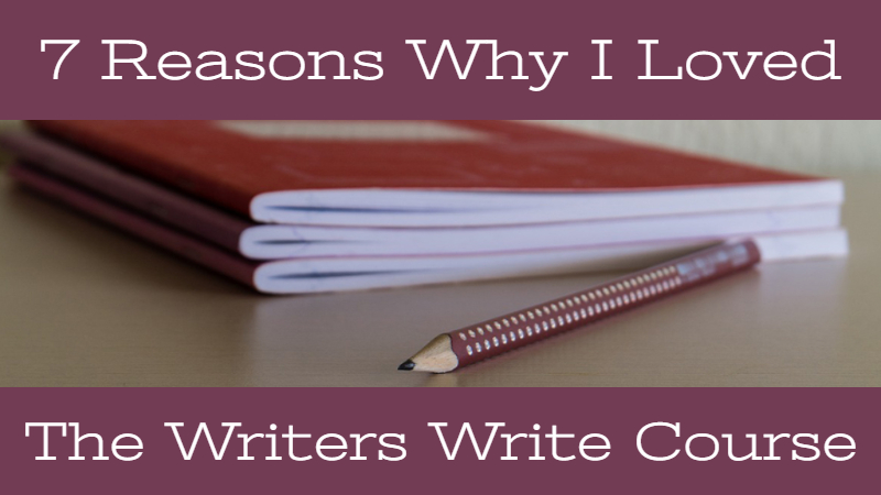 7 Reasons Why I Loved The Writers Write Course