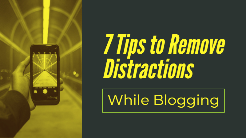 7 Tips to Remove Distractions While Blogging