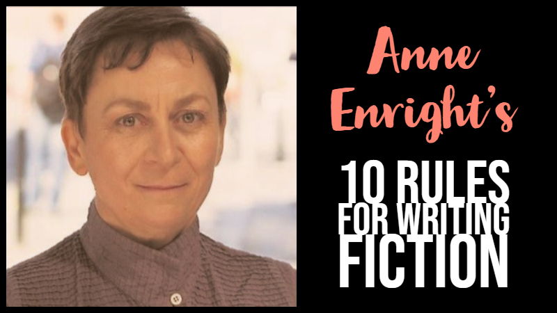 Anne Enright's 10 Rules For Writing Fiction