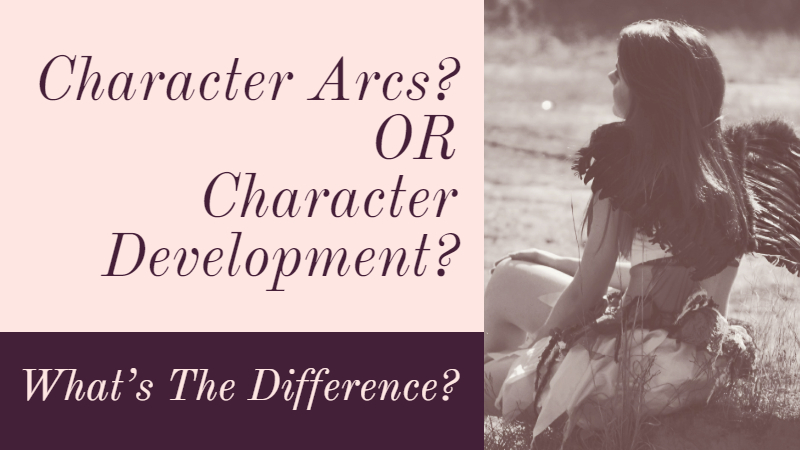 Character Arcs Or Character Development? What's The Difference?