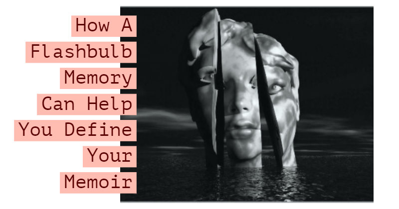 How A Flashbulb Memory Can Help You Define Your Memoir