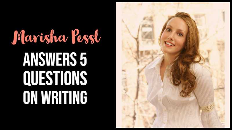 Marisha Pessl Answers 5 Questions On Writing