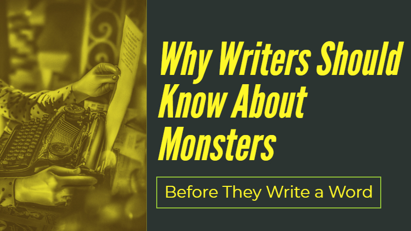 Why Writers Should Know About Monsters Before They Write a Word