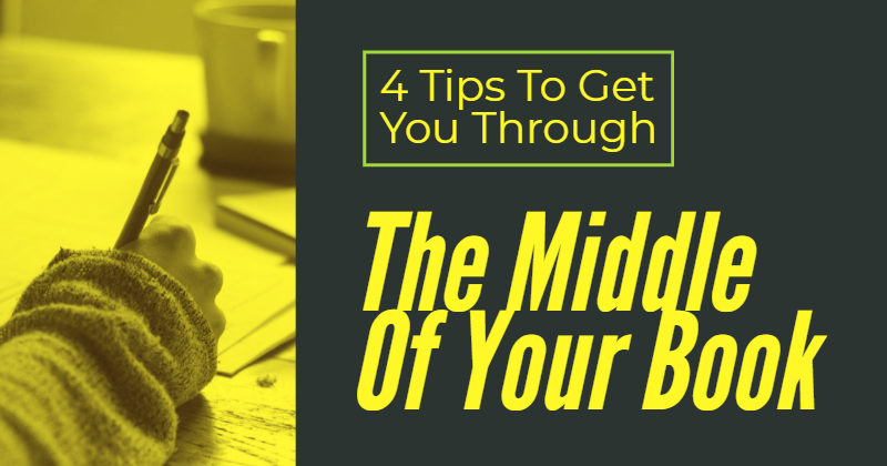 4 Tips To Get You Through The Middle Of Your Book