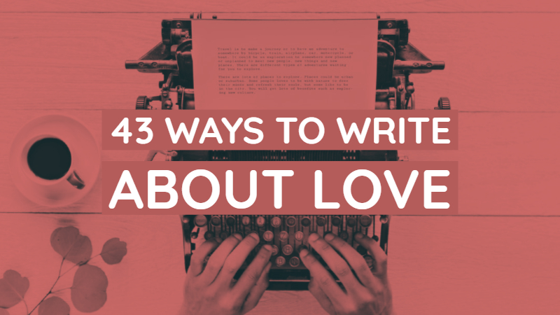 43 Ways To Write About Love