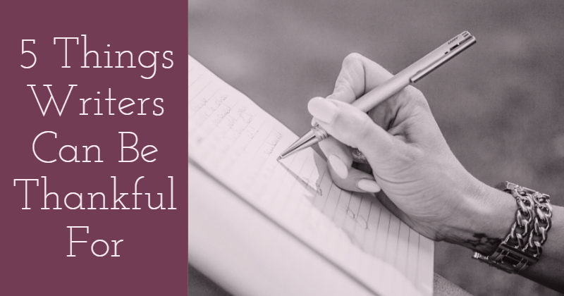 5 Things Writers Can Be Thankful For