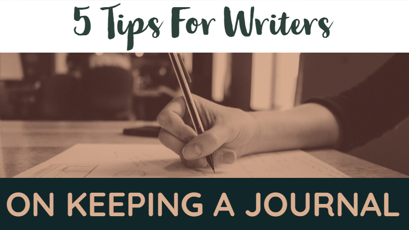 5 Tips For Writers On Keeping A Journal