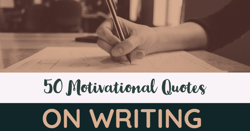 50 Motivational Quotes On Writing