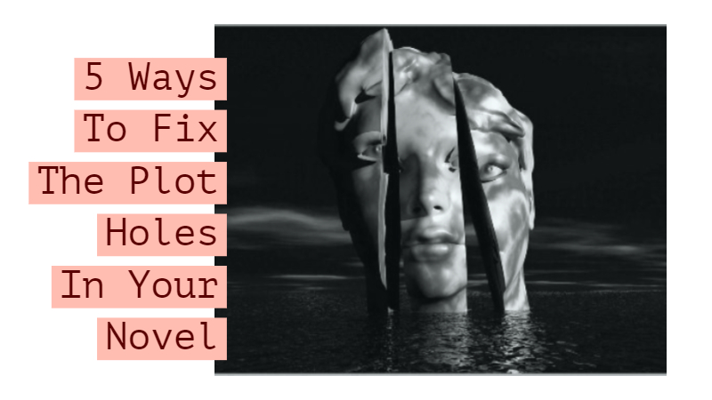5 Ways To Fix The Plot Holes In Your Novel