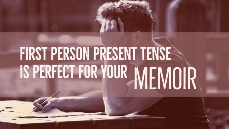 Why First Person Present Tense Is Perfect For Your Memoir