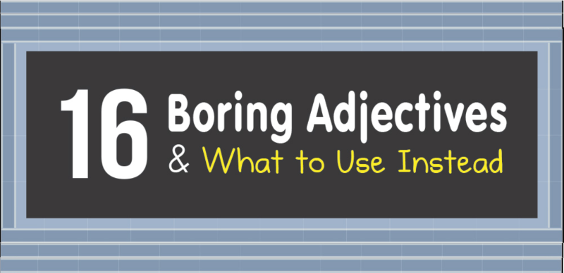16 Boring Adjectives & What to Use Instead