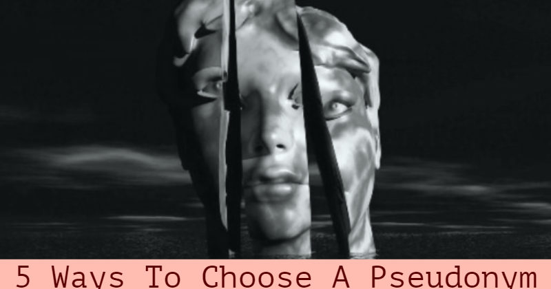 5 Ways To Choose A Pseudonym