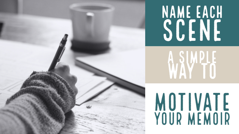 Name Each Scene - A Simple Way To Motivate Your Memoir