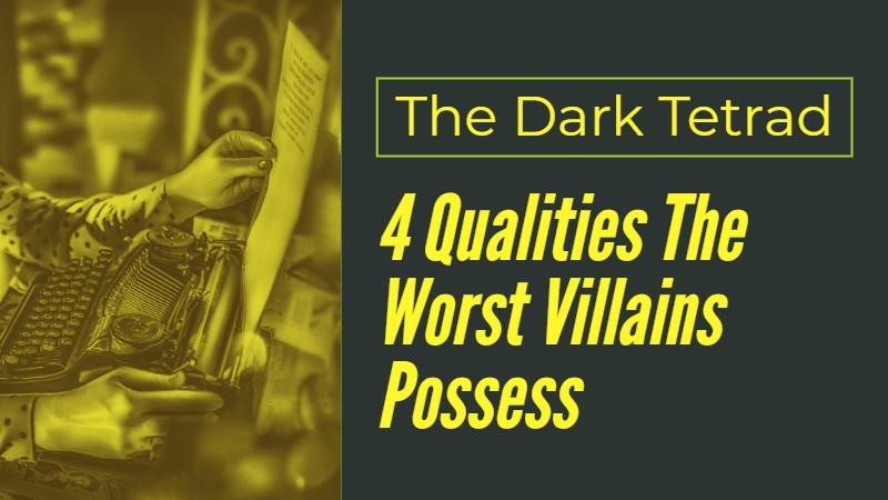 The Dark Tetrad: 4 Qualities The Worst Villains Possess