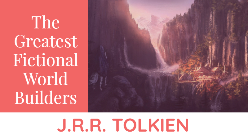 The Greatest Fictional World Builders Teach You To Write Fantasy_ J.R.R. Tolkien
