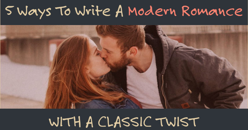 5 Ways To Write A Modern Romance With A Classic Twist
