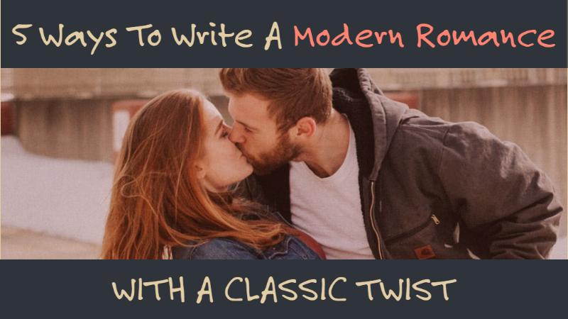 5 Ways To Write A Modern Romance With A Classic Twist