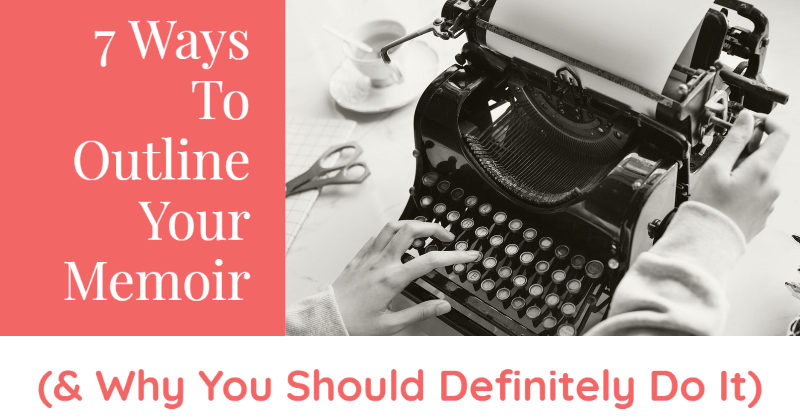 7 Ways To Outline Your Memoir (& Why You Should Definitely Do It)