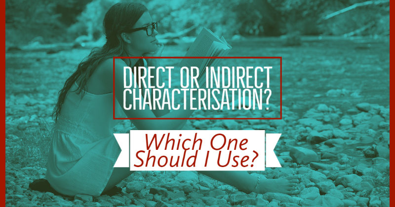 What Is Direct And Indirect Characterisation? And Which One Should I Use?