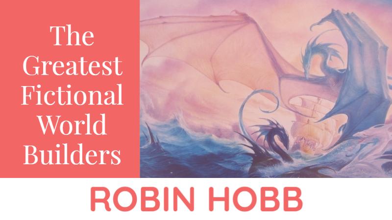 The Greatest Fictional World Builders Teach You To Write Fantasy: Robin Hobb