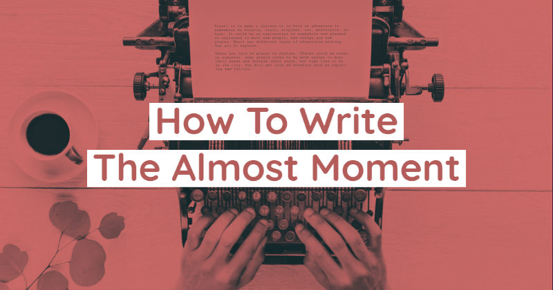 The Secret To Successful Romance Writing Is The Almost Moment