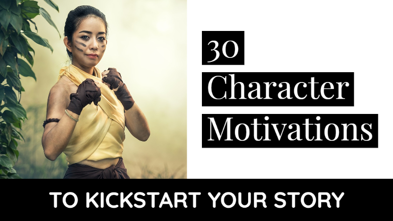 30 Character Motivations To Kickstart Your Story