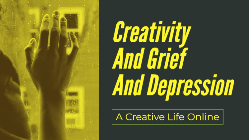 A Creative Life Online_ Creativity And Grief And Depression