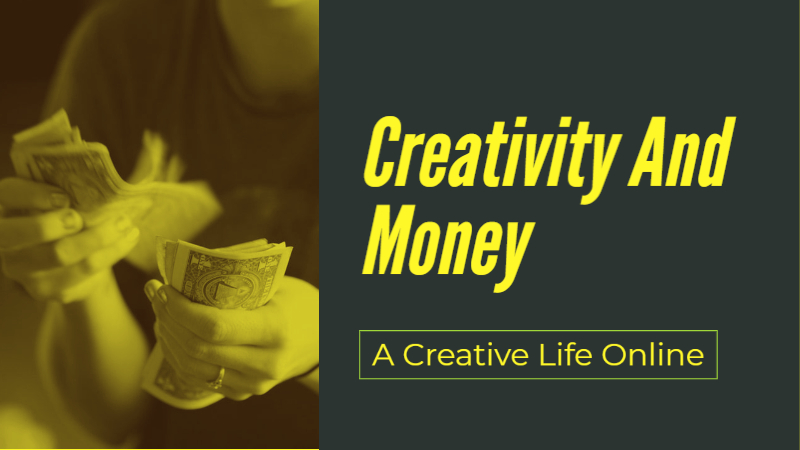 A Creative Life Online: Creativity And Money