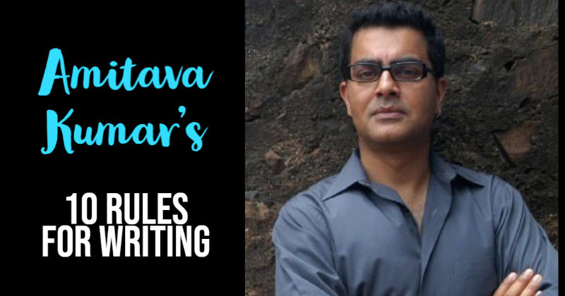Amitava Kumar's 10 Rules For Writing