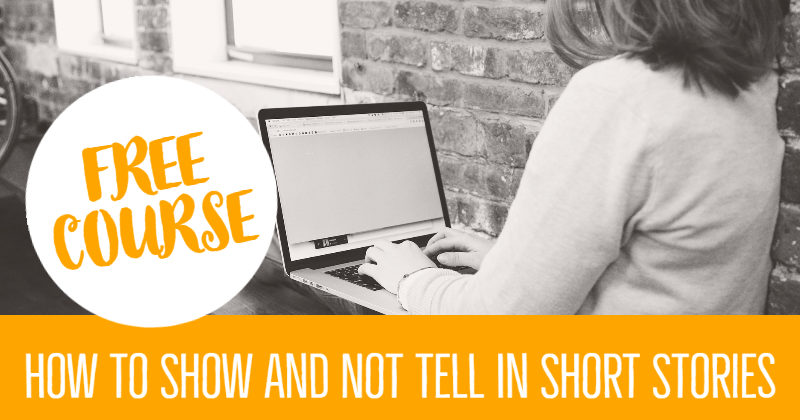 FREE COURSE: How To Show And Not Tell In Short Stories