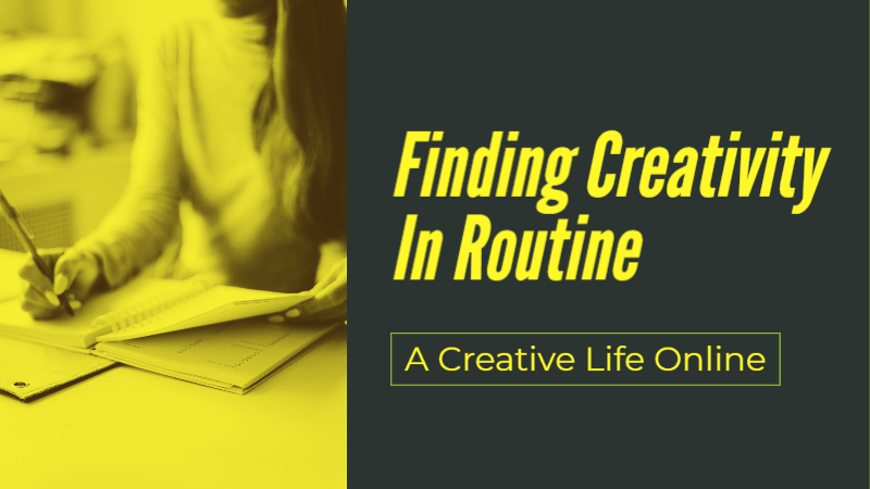 Finding Creativity In Routine