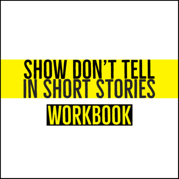 How To Show And Not Tell In Short Stories - Workbook