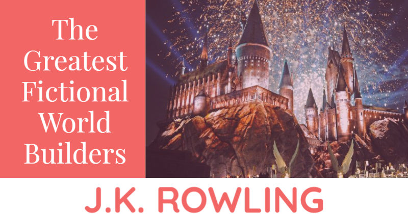 The Greatest Fictional World Builders Teach You To Write Fantasy: J.K. Rowling