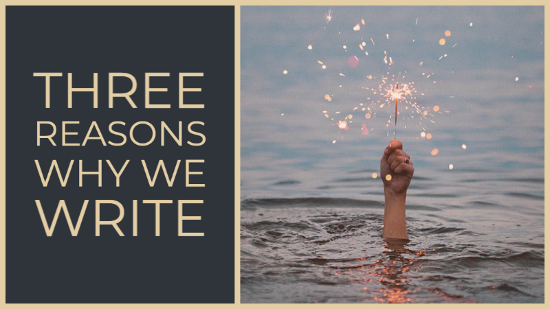 3 Reasons Why We Write