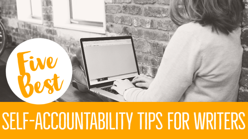 5 Best Self-Accountability Tips For Writers