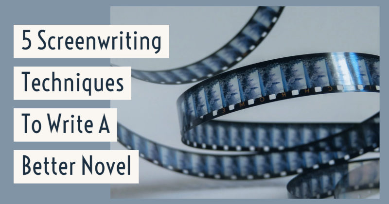 5 Screenwriting Techniques To Write A Better Novel