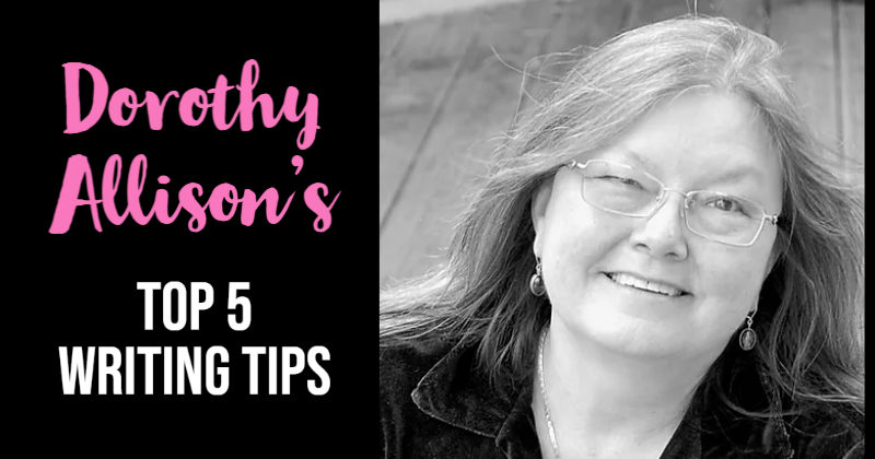 Dorothy Allison's Top 5 Writing Tips